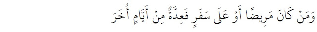 """Dan barangsiapa yang dalam keadaan sakit atau dalam perjalanan (lalu ia berbuka), maka (wajiblah baginya berpuasa), sebanyak hari yang ditinggalkannya itu, pada hari-hari yang lain"""" (QS. Al Baqarah: 185"""