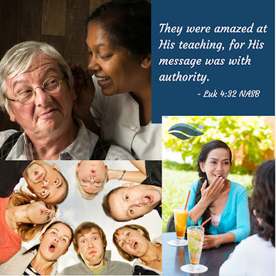 They were amazed at His teaching, for His message was with authority.