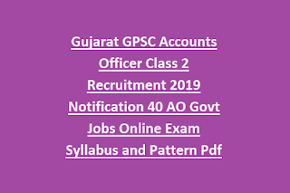 Gujarat GPSC Accounts Officer Class 2 Recruitment 2019 Notification 40 AO Govt Jobs Online Exam Syllabus and Pattern Pdf