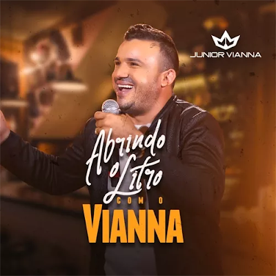 Junior Vianna - Abrindo O Litro com O Vianna 1.0 - Repertório Pra Roer e Beber !