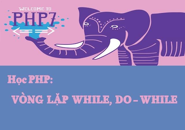 Bài 9: Vòng lặp While, Do - While trong PHP