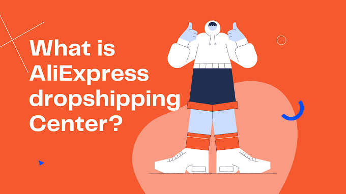 What is AliExpress Dropshipping Center ?