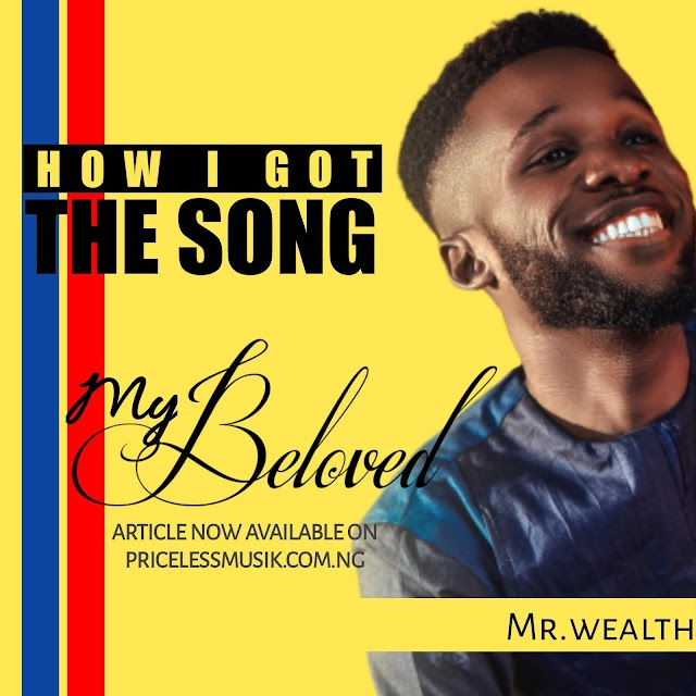 "How I got the song ""MY BELOVED""- Mr.wealth"