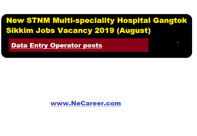 New STNM Multi-speciality Hospital Gangtok Sikkim Recruitment 2019 (August)  | Data Entry Operator posts