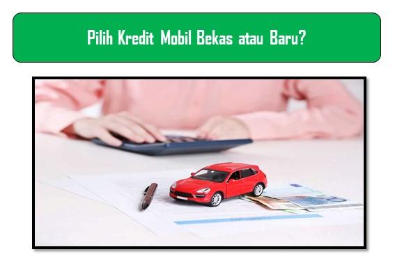 Pilih Kredit Mobil Bekas atau Baru?