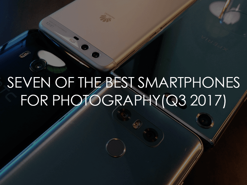 Seven of the best smartphones for photography of Q3 2017