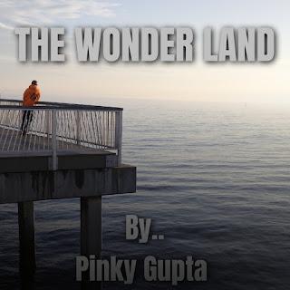 The Wonder Land! By Pinky Gupta