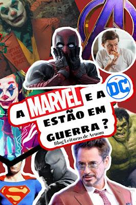 MARVEL E DC ESTÃO EM GUERRA?