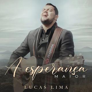 A Esperança Maior - Lucas Lima