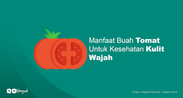 Manfaat Buah Tomat Untuk Kesehatan Kulit Wajah - Haigeek.my.id