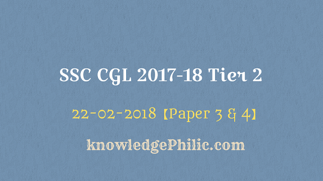 SSC CGL 2017 Tier-2 Review [22.02.2018] Questions Asked in Paper 3 &4 Exam