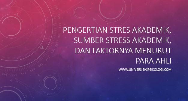 Pengertian Stres Akademik, Sumber Stress Akademik, dan Faktornya Menurut Para Ahli