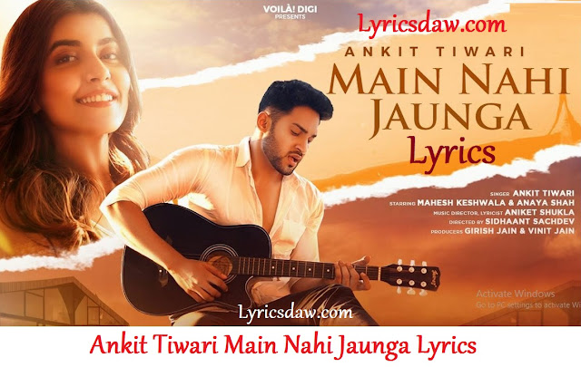 Ankit Tiwari Main Nahi Jaunga Lyrics