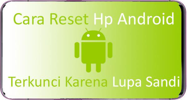 Cara Reset Hp Android Yang Terkunci