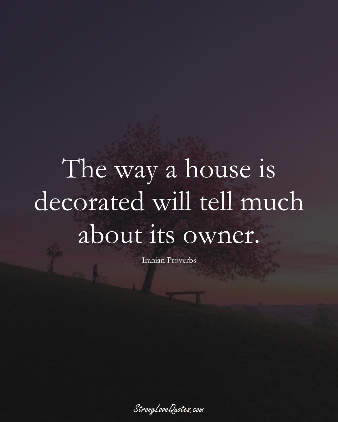 The way a house is decorated will tell much about its owner. (Iranian Sayings);  #MiddleEasternSayings
