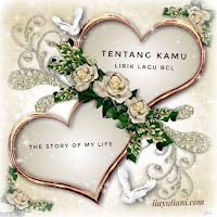 Tentang Kamu, Lirik lagi BCL and The Story of My Life