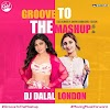 GROOVE TO THE MASHUP (VOL.48) - DJ DALAL LONDON