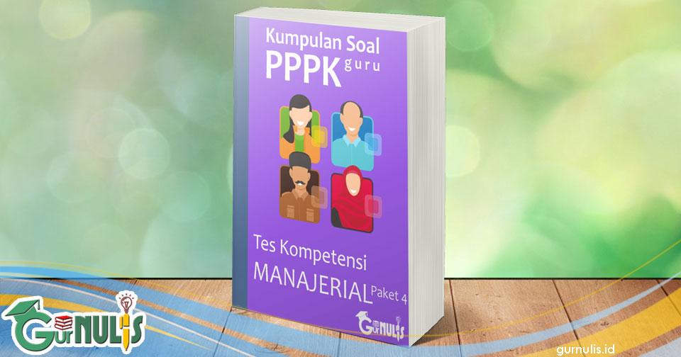 Kumpulan Soal PPPK Guru - Tes Manajerial Paket 4 - www.gurnulis.id