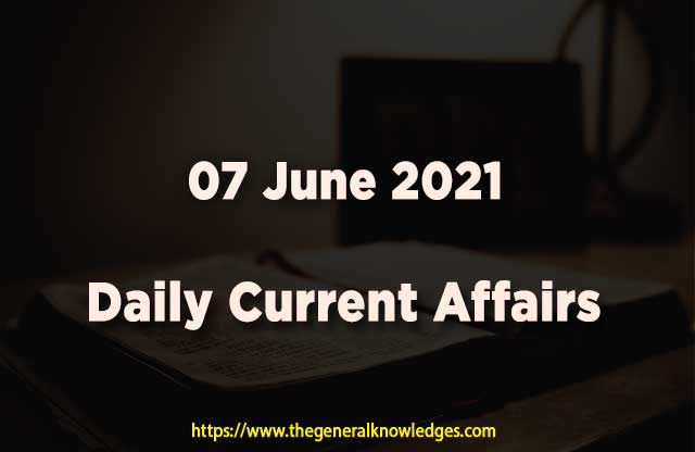 07 June 2021 Current Affairs  and Answers in Hindi