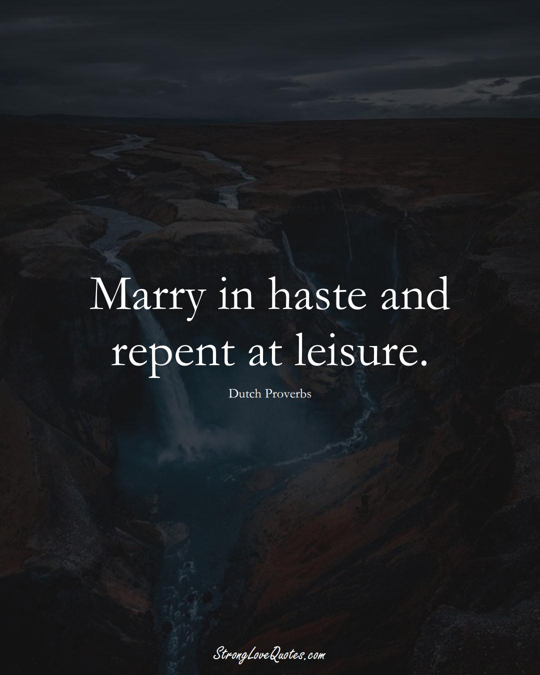 Marry in haste and repent at leisure. (Dutch Sayings);  #EuropeanSayings