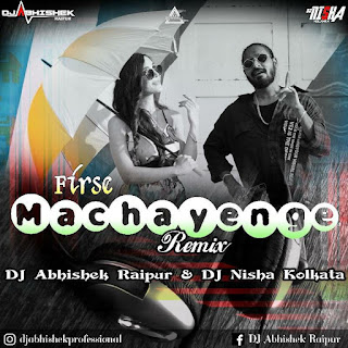 FIRSE MACHAYENGE (REMIX) - DJ ABHISHEK RAIPUR X DJ NISHA KOLKATA