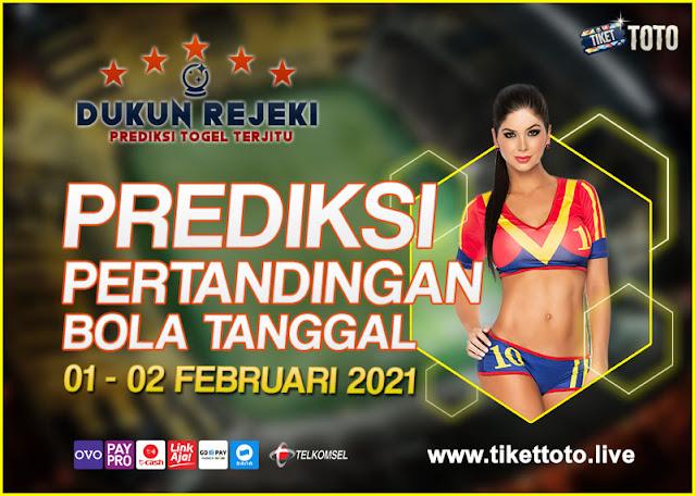 PREDIKSI PERTANDINGAN BOLA 01 – 02 FEBRUARI 2021