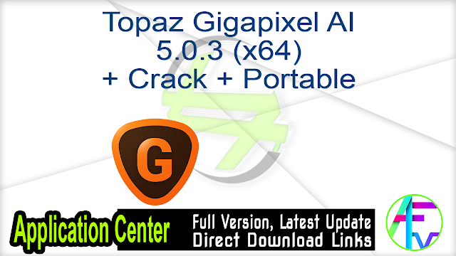 Topaz Gigapixel AI 5.0.3 (x64) + Crack + Portable
