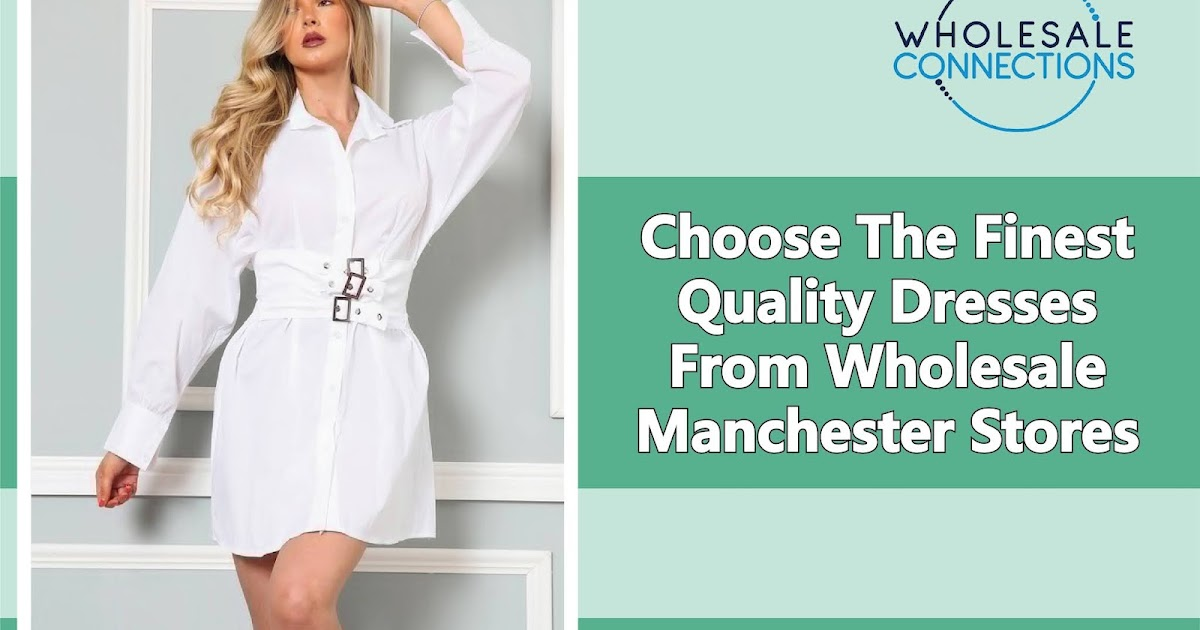 Choose The Finest Quality Dresses From Wholesale Manchester Stores