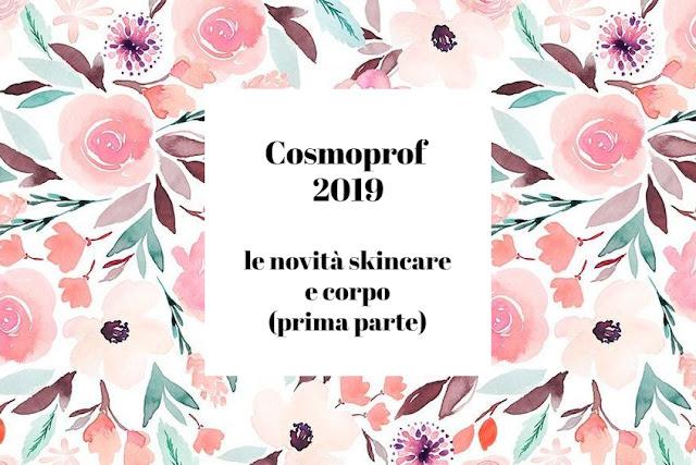 Cosmoprof 2019: le novità skincare e corpo! (prima parte)