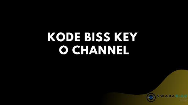 Kode Biss key O Channel