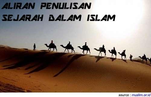 3 aliran penulisan sejarah di masa awal islam, beberapa aliran penulisan sejarah di awal islam, aliran penulisan sejarah dalam islam.