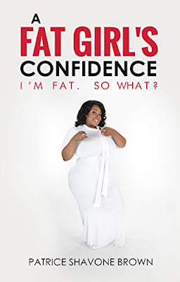 A Fat Girl's Confidence: I'm Fat. So What? By Patrice Brown