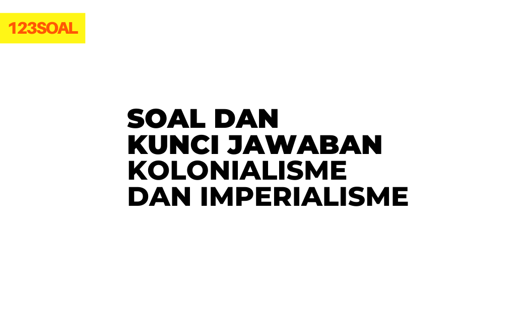 soal pilihan ganda dan essay kolonialisme dan imperialisme dan kunci jawabannya voc, penjajahan belanda kelas 11 semester 1, smp, sma, smk, kuliah pdf