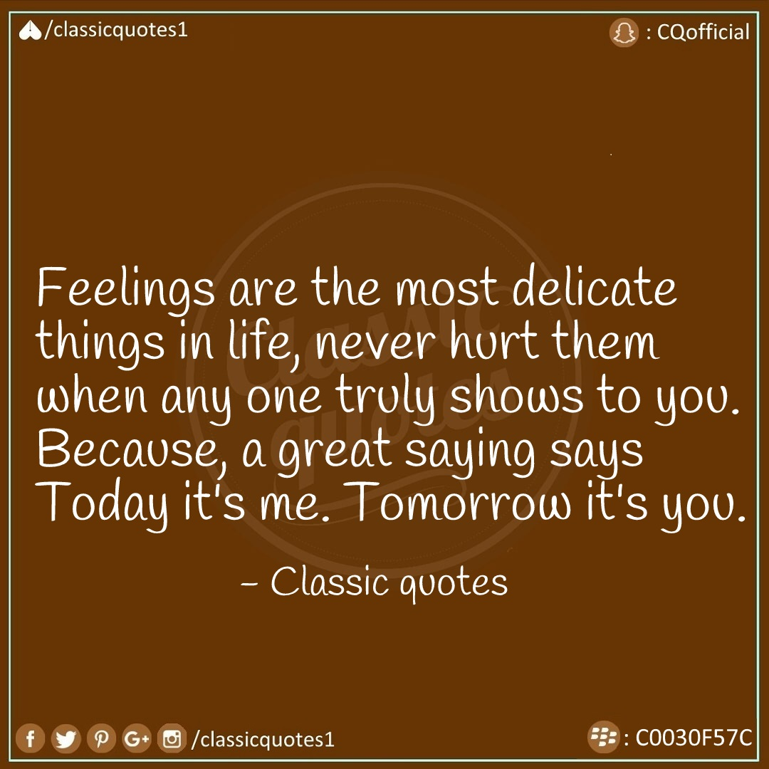 classic quotes feelings are the most delicate things in life never