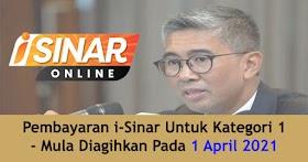 i-Sinar : Pembayaran Untuk Kategori 1 Diagihkan Mulai 1 April 2021