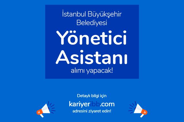 İstanbul Büyükşehir Belediyesi, yönetici asistanı alacak. Kariyer İBB iş ilanı başvuru şartları neler? Detaylar kariyeribb.com'da!