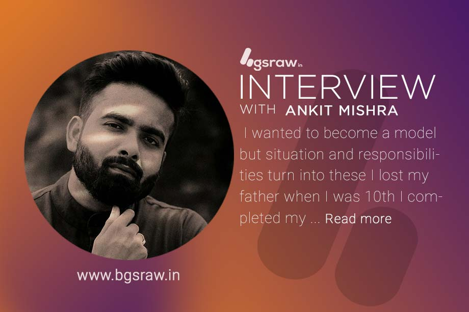 exclusive interview with ankit mishra on bgs raw