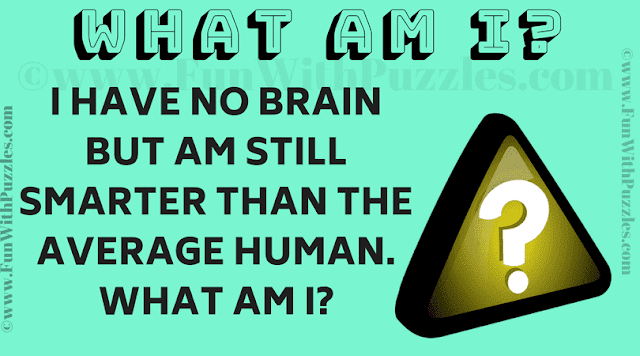 I have no brain but am still smarter than the average human. What am I?