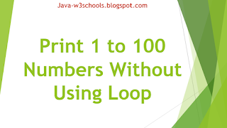 Print 1 to 100 Numbers Without Using Any Loop statements