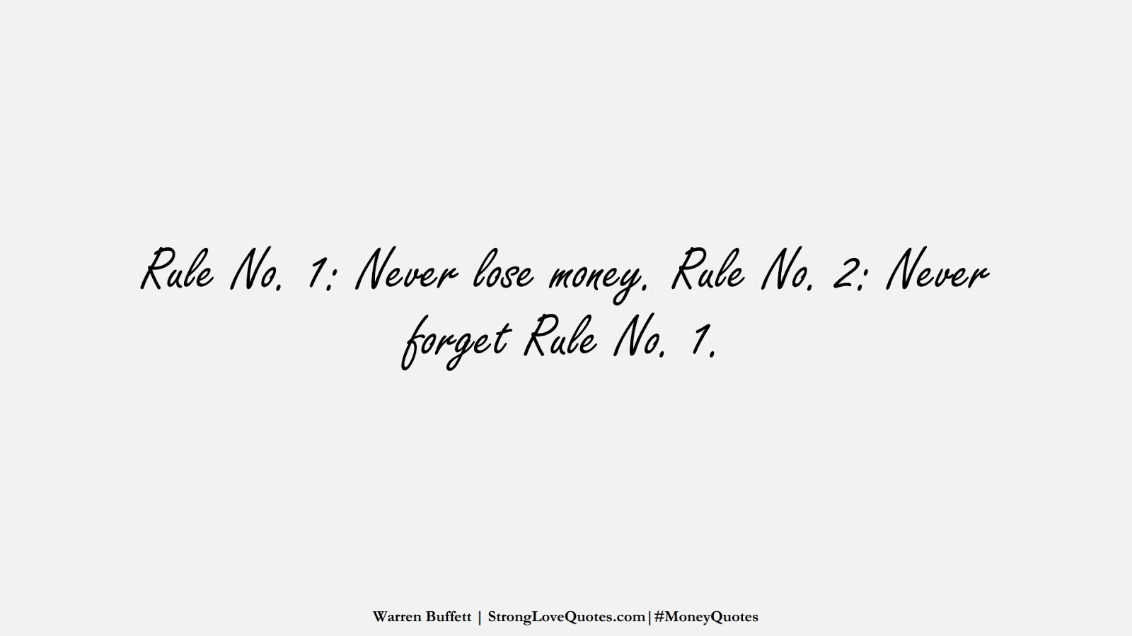 Rule No. 1: Never lose money. Rule No. 2: Never forget Rule No. 1. (Warren Buffett);  #MoneyQuotes