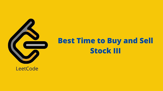 Leetcode Best Time to Buy and Sell Stock III problem solution