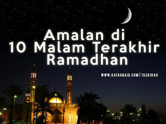 Amalan - Amalan di 10 Malam Terakhir Ramadhan