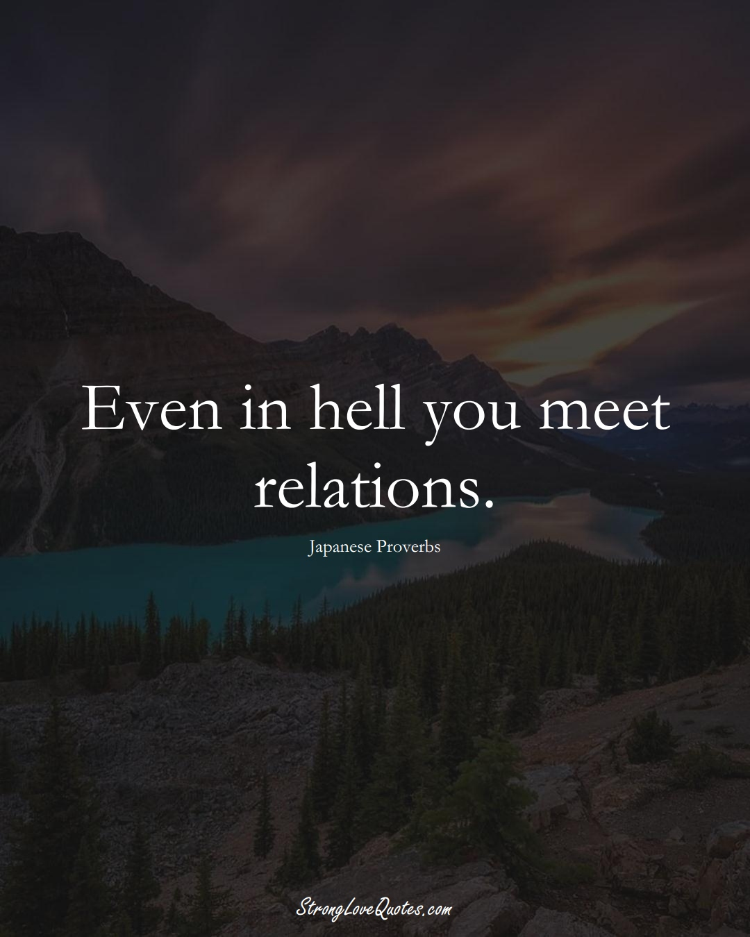 Even in hell you meet relations. (Japanese Sayings);  #AsianSayings