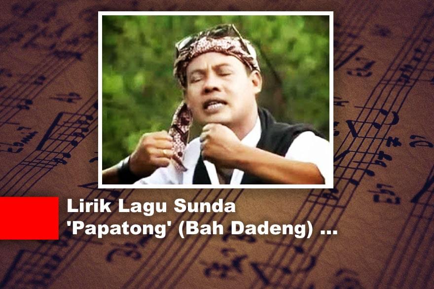 Lirik Lagu Sunda 'Papatong' (Bah Dadeng)