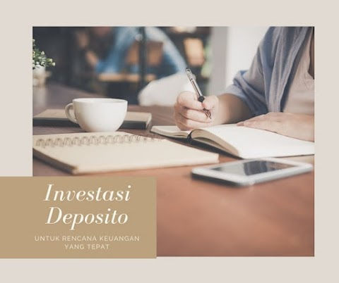 Investasi Deposito Untuk Rencana Keuangan yang Tepat