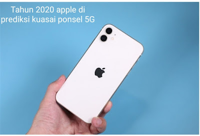 Tahun 2020 apple di prediksi kuasai ponsel 5G