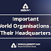 Important World Organizations and their Headquarters for AFCAT and CAPF