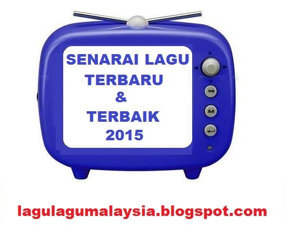 http://lagulagumalaysia.blogspot.com/2015/02/senarai-lagu-terbaru-melayu-2015.html