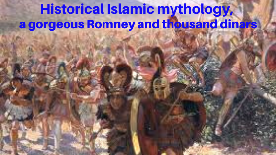 Historical Islamic mythology, a gorgeous Romney and thousand dinars - Islamic Girls Guide