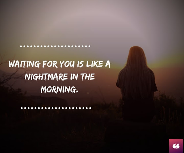 Waiting for you is like a nightmare
